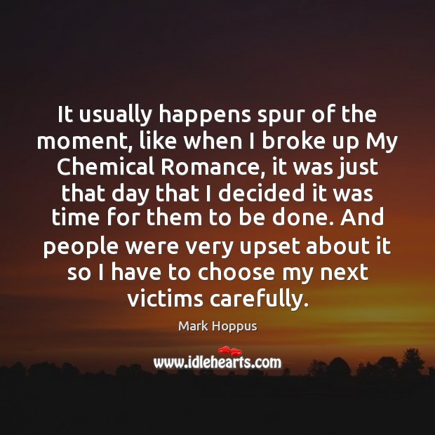 Mark Hoppus Picture Quote image saying: It usually happens spur of the moment, like when I broke up