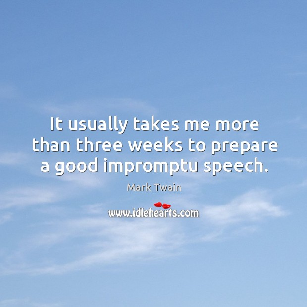 Image, It usually takes me more than three weeks to prepare a good impromptu speech.