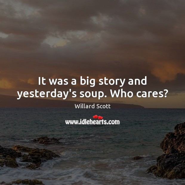 Image, It was a big story and yesterday's soup. Who cares?