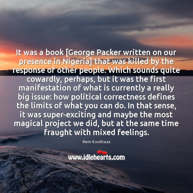 It was a book [George Packer written on our presence in Nigeria] Rem Koolhaas Picture Quote