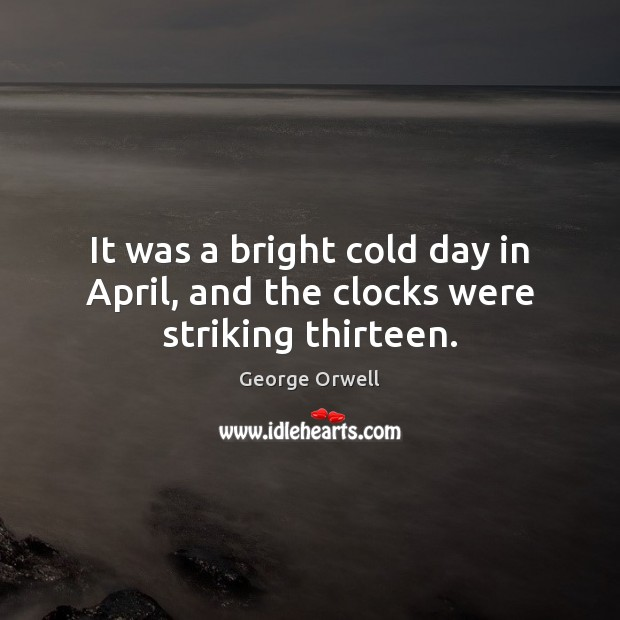 Image, It was a bright cold day in April, and the clocks were striking thirteen.