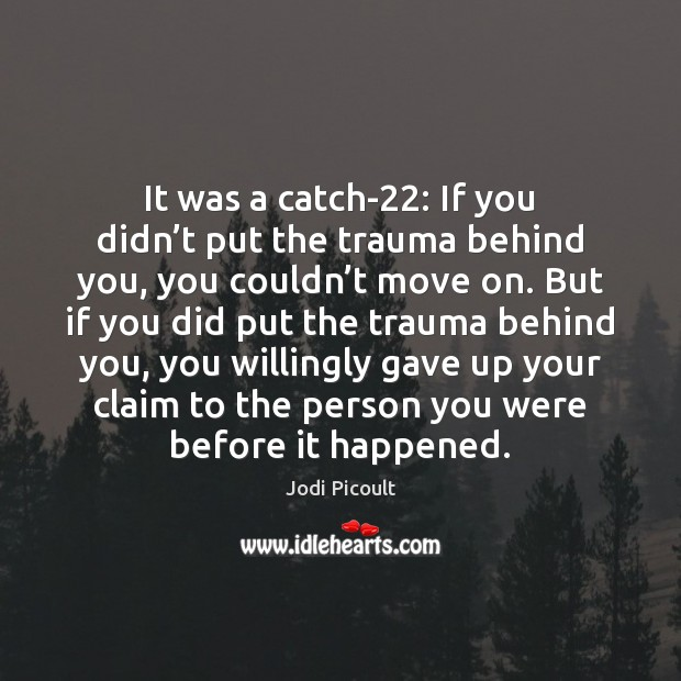 Image, It was a catch-22: If you didn't put the trauma behind