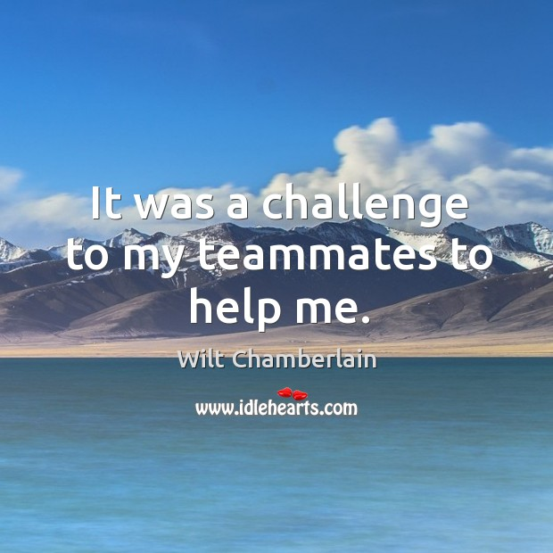 It was a challenge to my teammates to help me. Image