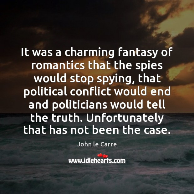 It was a charming fantasy of romantics that the spies would stop Image