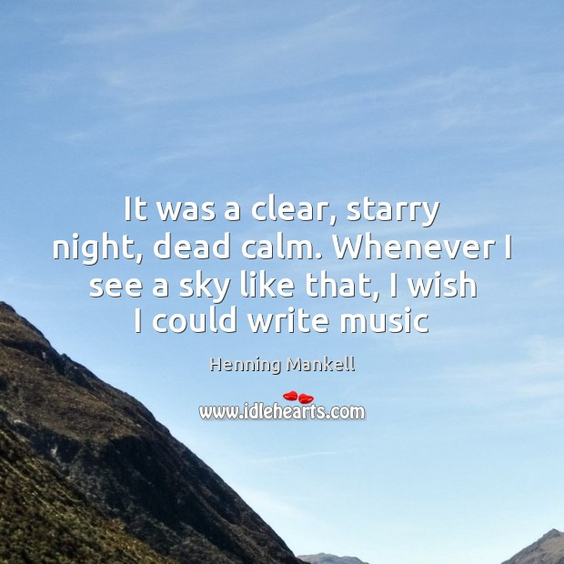 It was a clear, starry night, dead calm. Whenever I see a Image