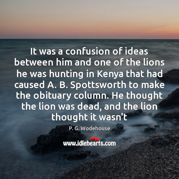 It was a confusion of ideas between him and one of the P. G. Wodehouse Picture Quote