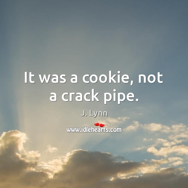 It was a cookie, not a crack pipe. Image