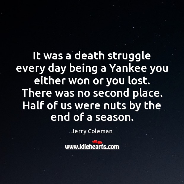 It was a death struggle every day being a Yankee you either Image