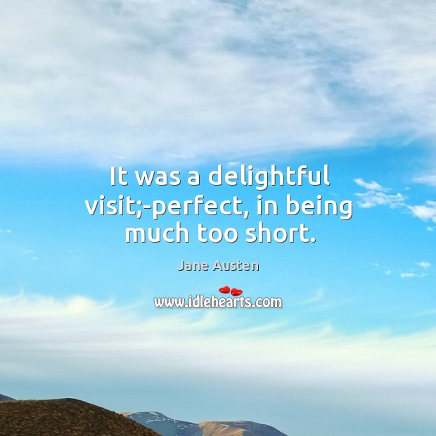 Image, It was a delightful visit;-perfect, in being much too short.