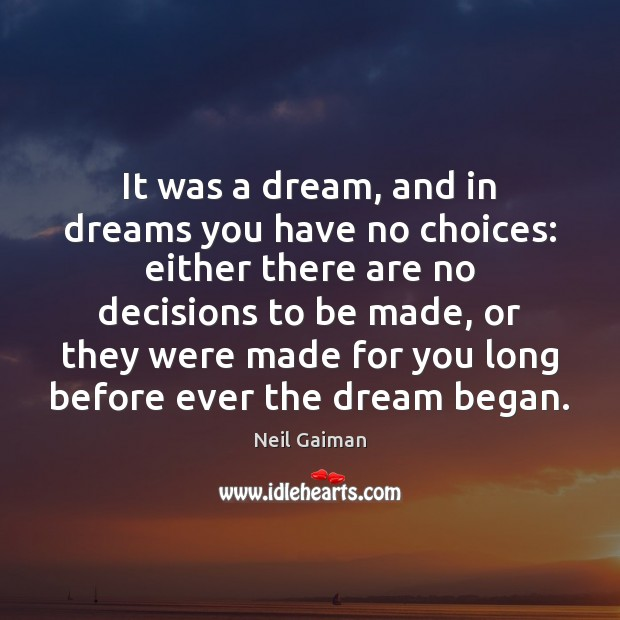 Image, It was a dream, and in dreams you have no choices: either