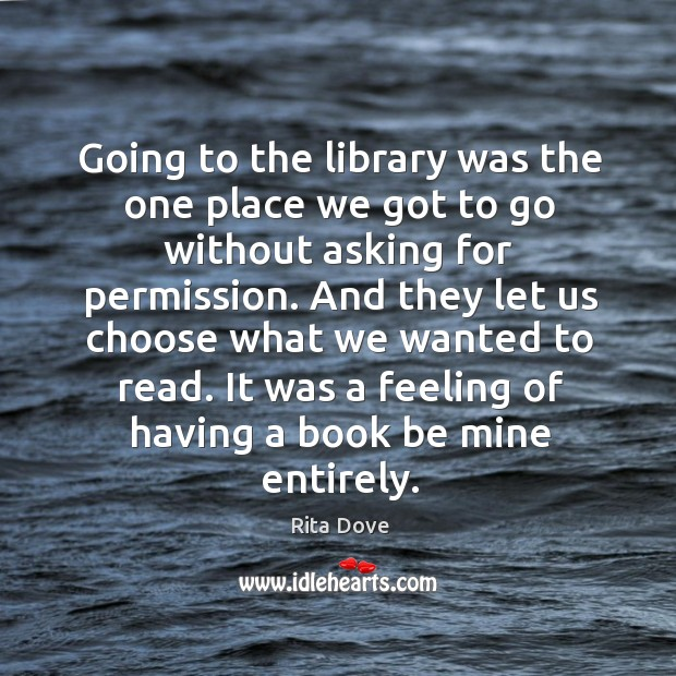 It was a feeling of having a book be mine entirely. Rita Dove Picture Quote