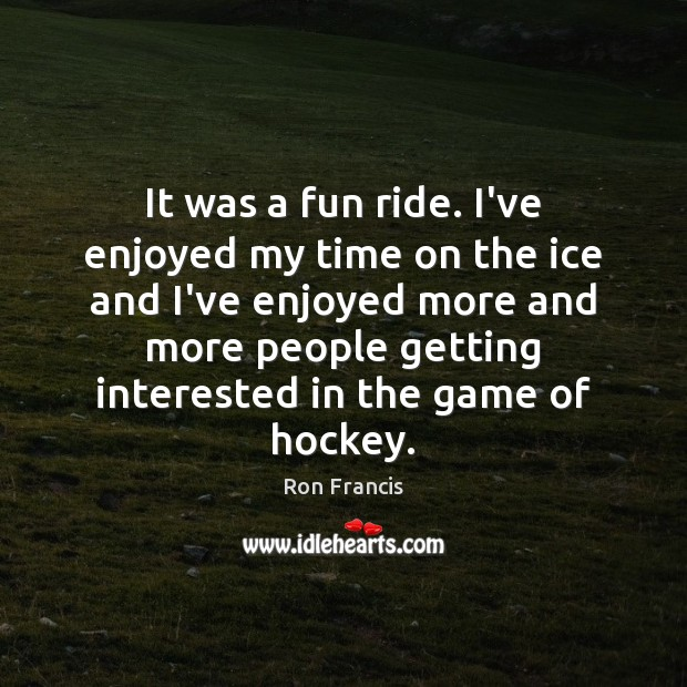 It was a fun ride. I've enjoyed my time on the ice Image