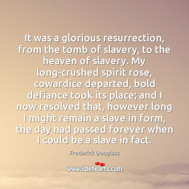 It was a glorious resurrection, from the tomb of slavery, to the Image