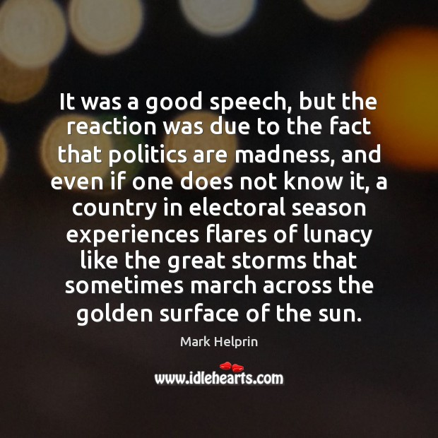 It was a good speech, but the reaction was due to the Politics Quotes Image