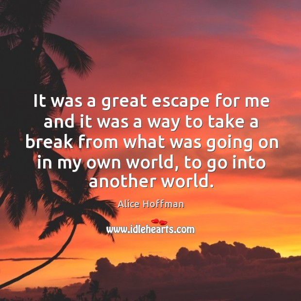 Image, It was a great escape for me and it was a way to take a break from what was going on in my own world
