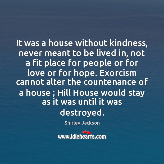 It was a house without kindness, never meant to be lived in, Image