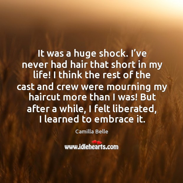 Image, It was a huge shock. I've never had hair that short in my life! I think the rest of the