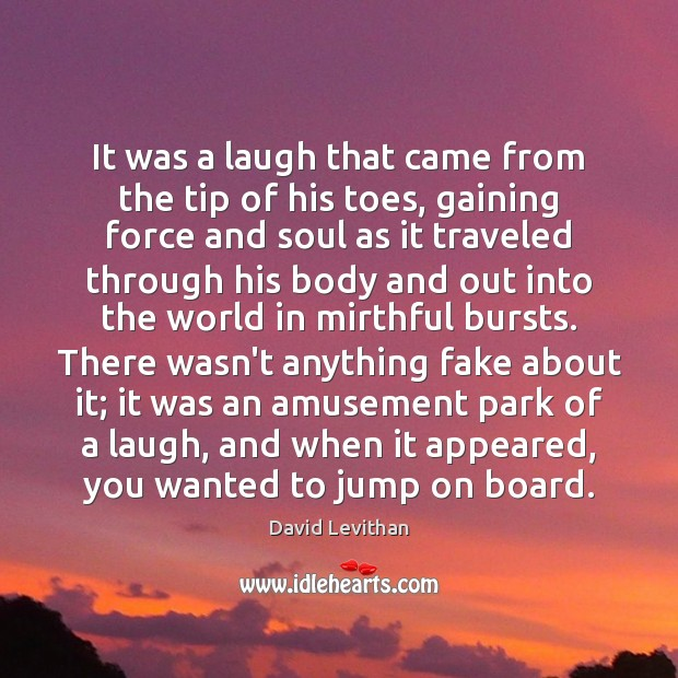It was a laugh that came from the tip of his toes, David Levithan Picture Quote