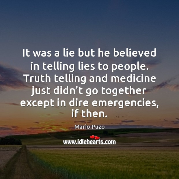It was a lie but he believed in telling lies to people. Mario Puzo Picture Quote