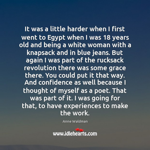 It was a little harder when I first went to Egypt when Anne Waldman Picture Quote