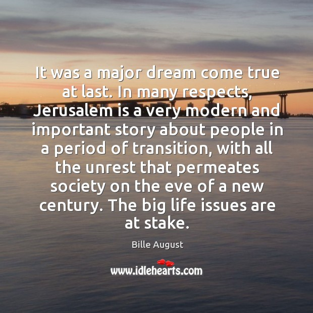 It was a major dream come true at last. In many respects, jerusalem is a very modern and important Bille August Picture Quote