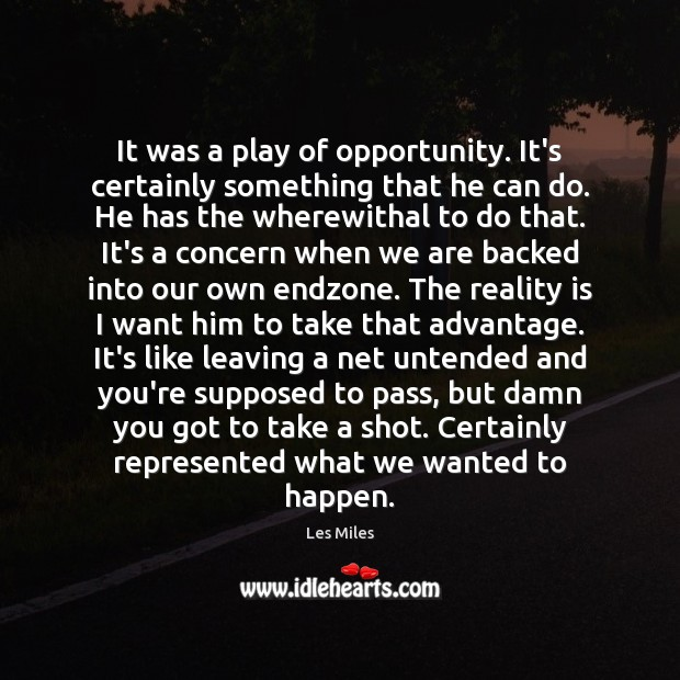 Image, It was a play of opportunity. It's certainly something that he can