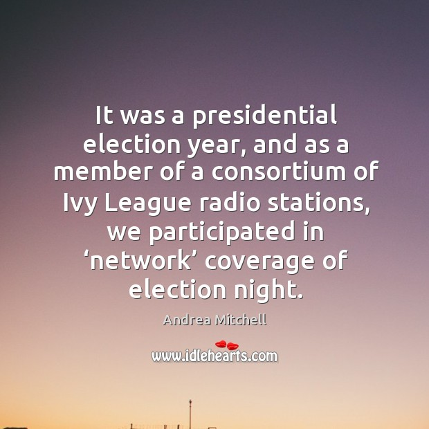 It was a presidential election year, and as a member of a consortium of ivy league radio stations Image