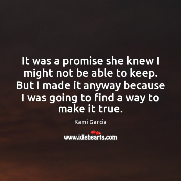 It was a promise she knew I might not be able to Kami Garcia Picture Quote