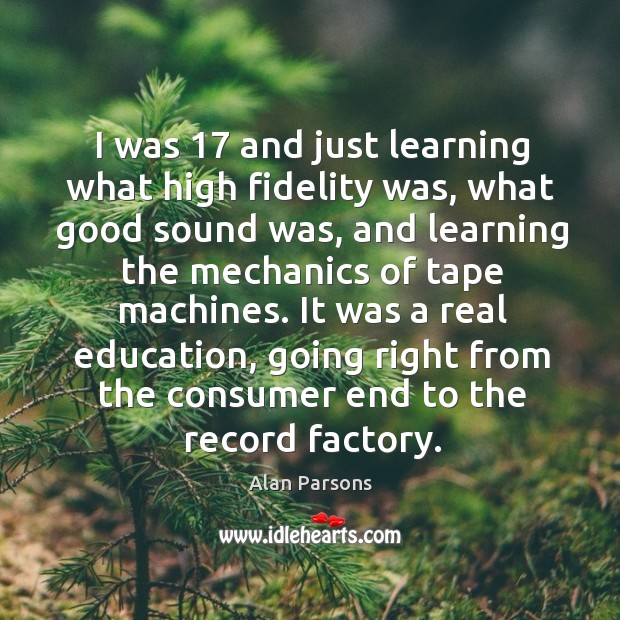 Image, It was a real education, going right from the consumer end to the record factory.