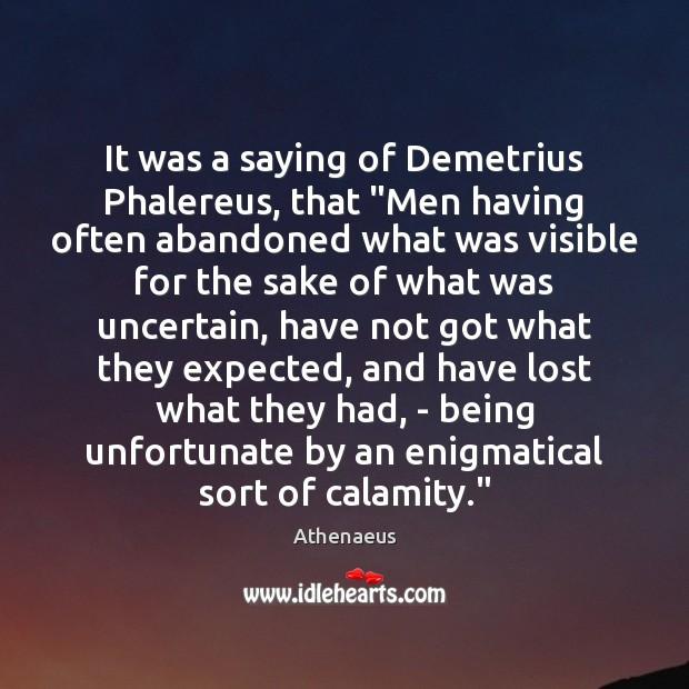 "Image, It was a saying of Demetrius Phalereus, that ""Men having often abandoned"