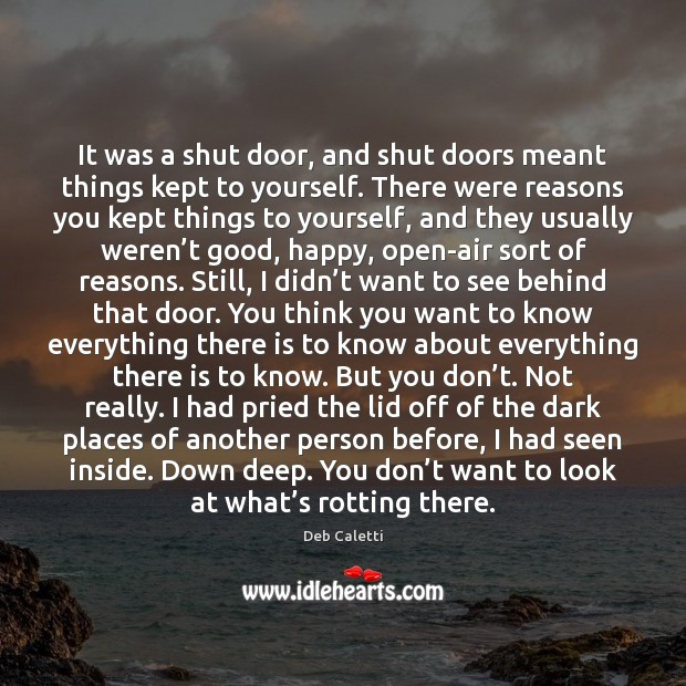 It was a shut door, and shut doors meant things kept to Deb Caletti Picture Quote