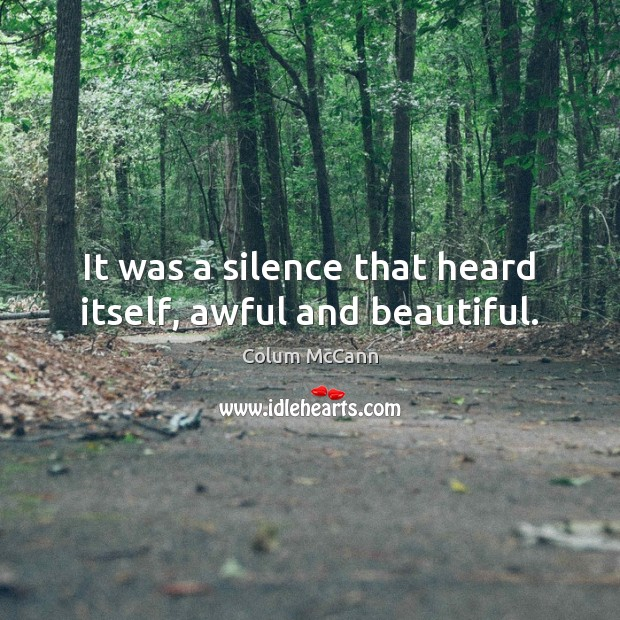 It was a silence that heard itself, awful and beautiful. Image
