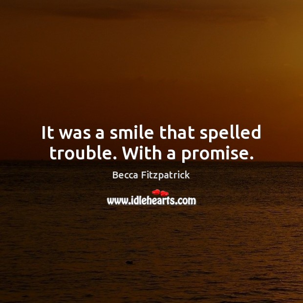 It was a smile that spelled trouble. With a promise. Image