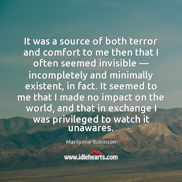It was a source of both terror and comfort to me then Marilynne Robinson Picture Quote