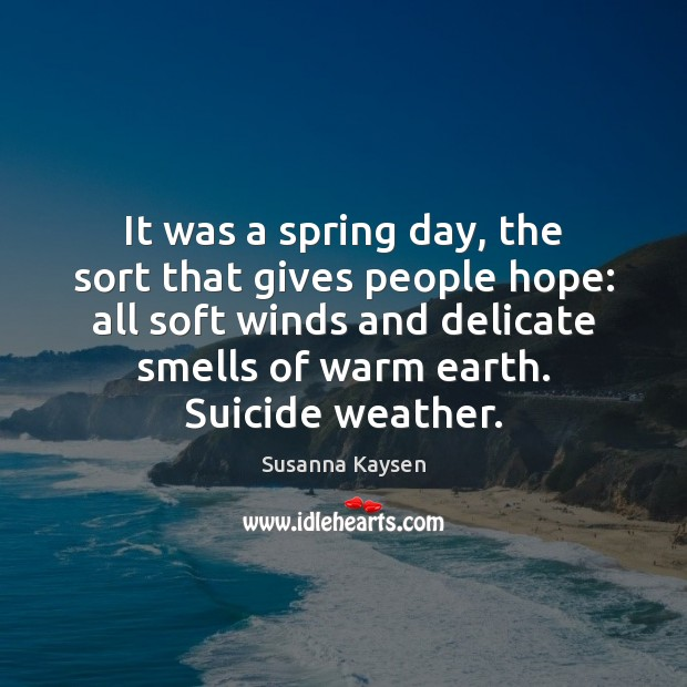 It was a spring day, the sort that gives people hope: all Susanna Kaysen Picture Quote