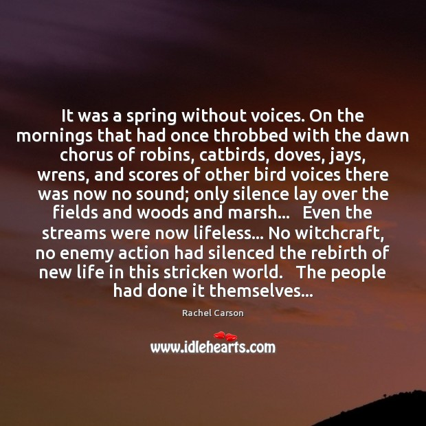 It was a spring without voices. On the mornings that had once Image