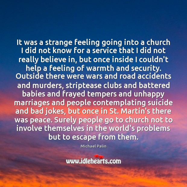 It was a strange feeling going into a church I did not Michael Palin Picture Quote