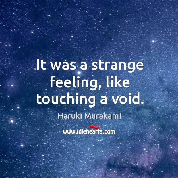 It was a strange feeling, like touching a void. Image