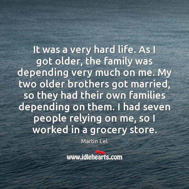 It was a very hard life. As I got older, the family Image