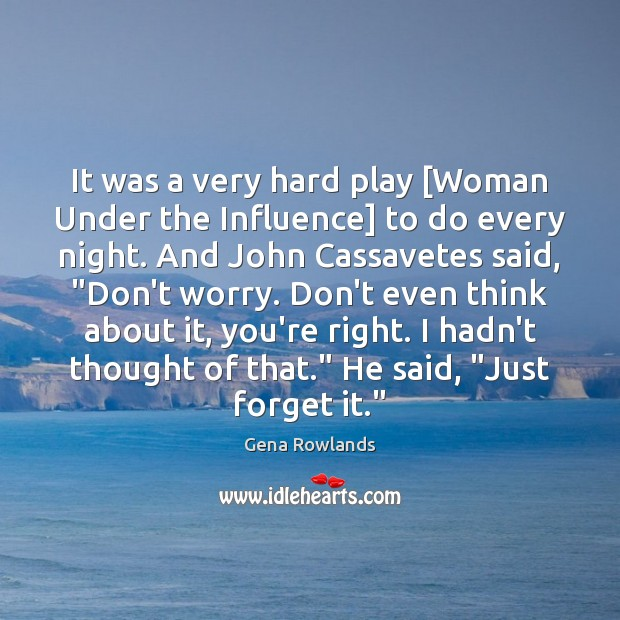 It was a very hard play [Woman Under the Influence] to do Gena Rowlands Picture Quote