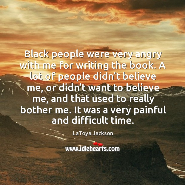 It was a very painful and difficult time. LaToya Jackson Picture Quote
