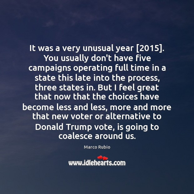 It was a very unusual year [2015]. You usually don't have five campaigns Marco Rubio Picture Quote