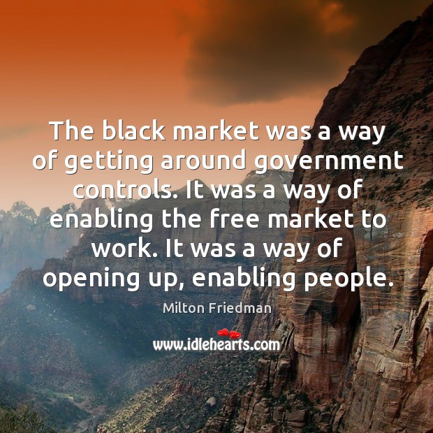 It was a way of opening up, enabling people. Black Market Quotes Image