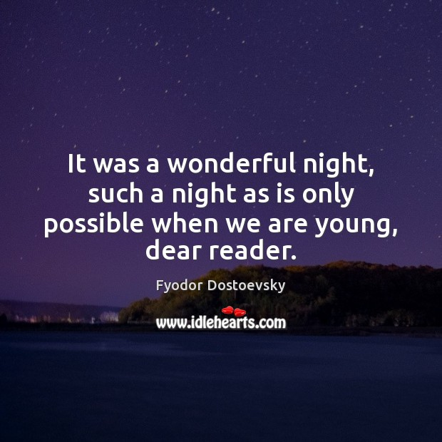 It was a wonderful night, such a night as is only possible when we are young, dear reader. Image
