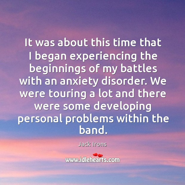 It was about this time that I began experiencing the beginnings of my battles with an anxiety disorder. Image