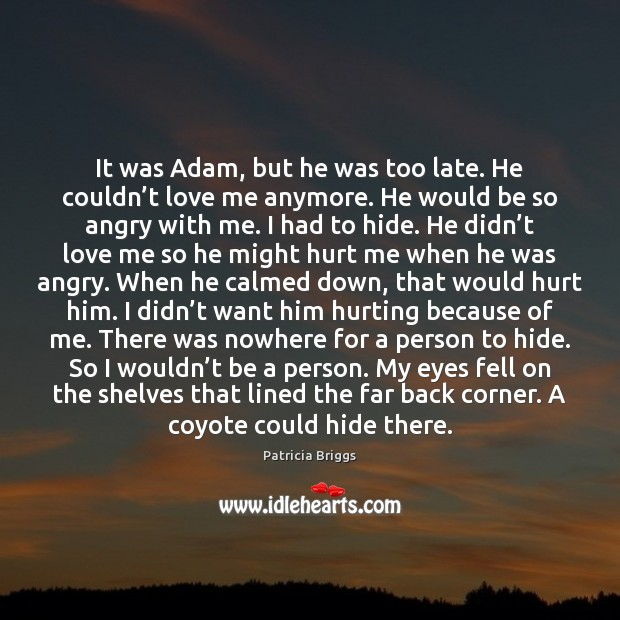 It was Adam, but he was too late. He couldn't love Patricia Briggs Picture Quote