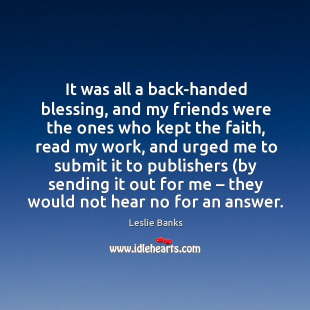 It was all a back-handed blessing, and my friends were the ones who kept the faith Image