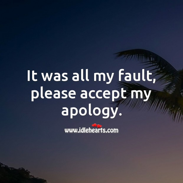 It was all my fault, please accept my apology. Image