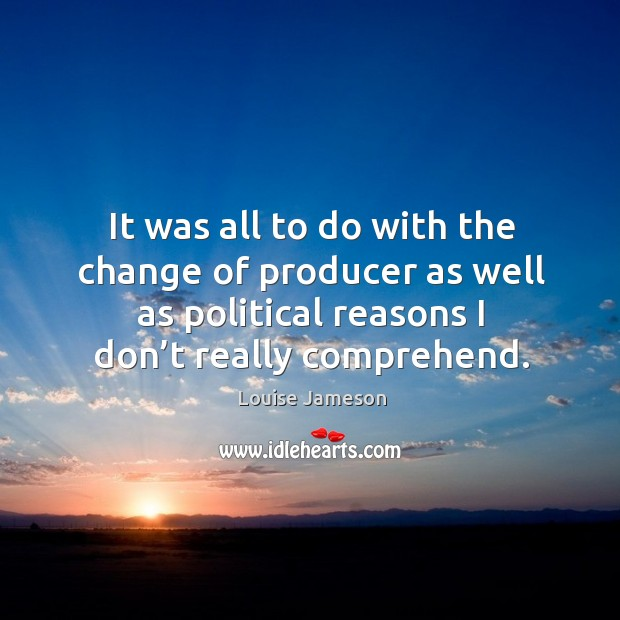 It was all to do with the change of producer as well as political reasons I don't really comprehend. Image