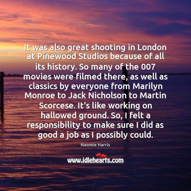 Naomie Harris Picture Quote image saying: It was also great shooting in London at Pinewood Studios because of